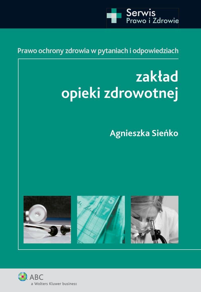 Zakład opieki zdrowotnej. Prawo ochrony zdrowia w pytaniach i odpowiedziach - Ebook (Książka PDF) do pobrania w formacie PDF