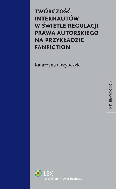 Twórczość internautów w świetle regulacji prawa autorskiego na przykładzie fanfiction - Ebook (Książka PDF) do pobrania w formacie PDF