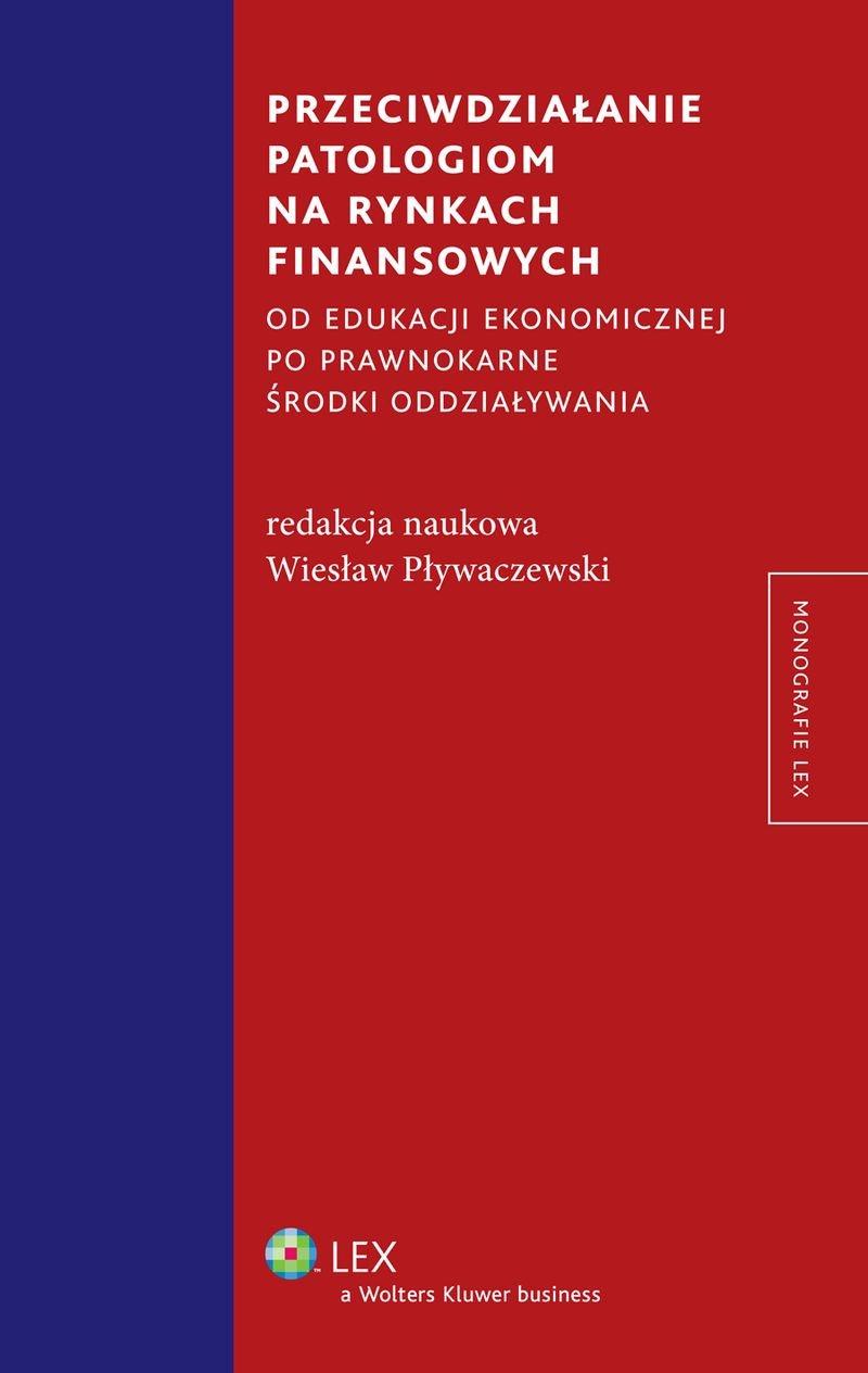 Przeciwdziałanie patologiom na rynkach finansowych od edukacji ekonomicznej po prawnokarne środki oddziaływania - Ebook (Książka PDF) do pobrania w formacie PDF