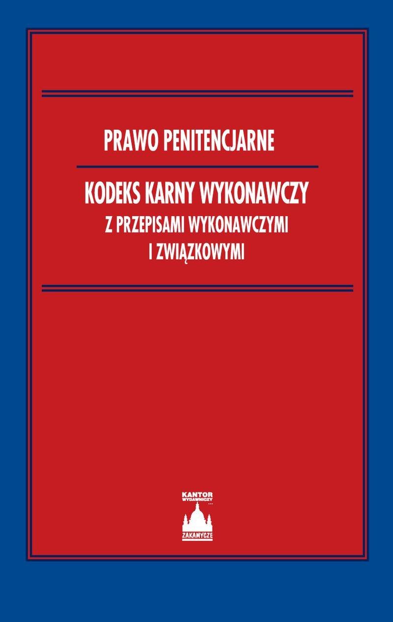 Prawo penitencjarne Kodeks karny wykonawczy z przepisami wykonawczymi i związkowymi - Ebook (Książka PDF) do pobrania w formacie PDF