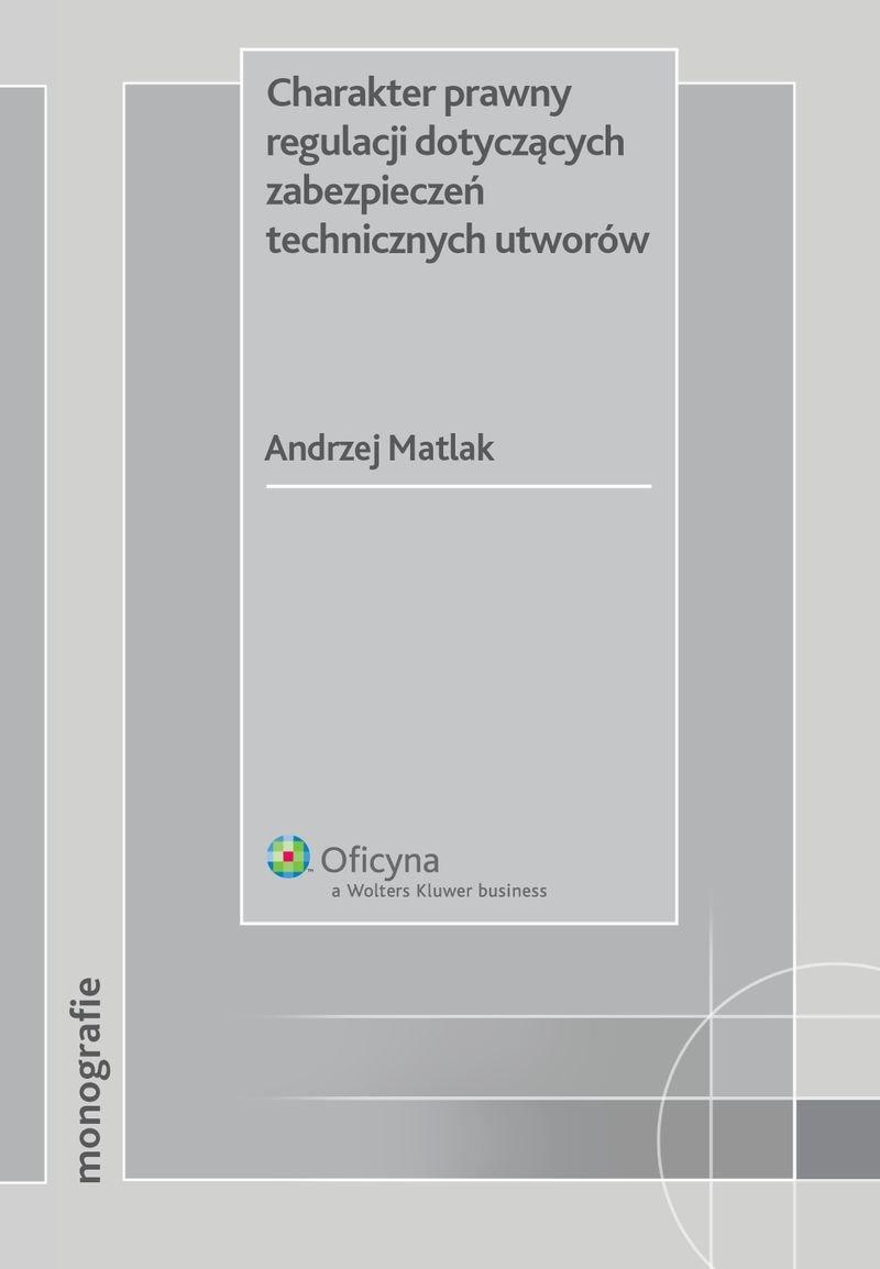 Charakter prawny regulacji dotyczących zabezpieczeń technicznych utworów - Ebook (Książka PDF) do pobrania w formacie PDF