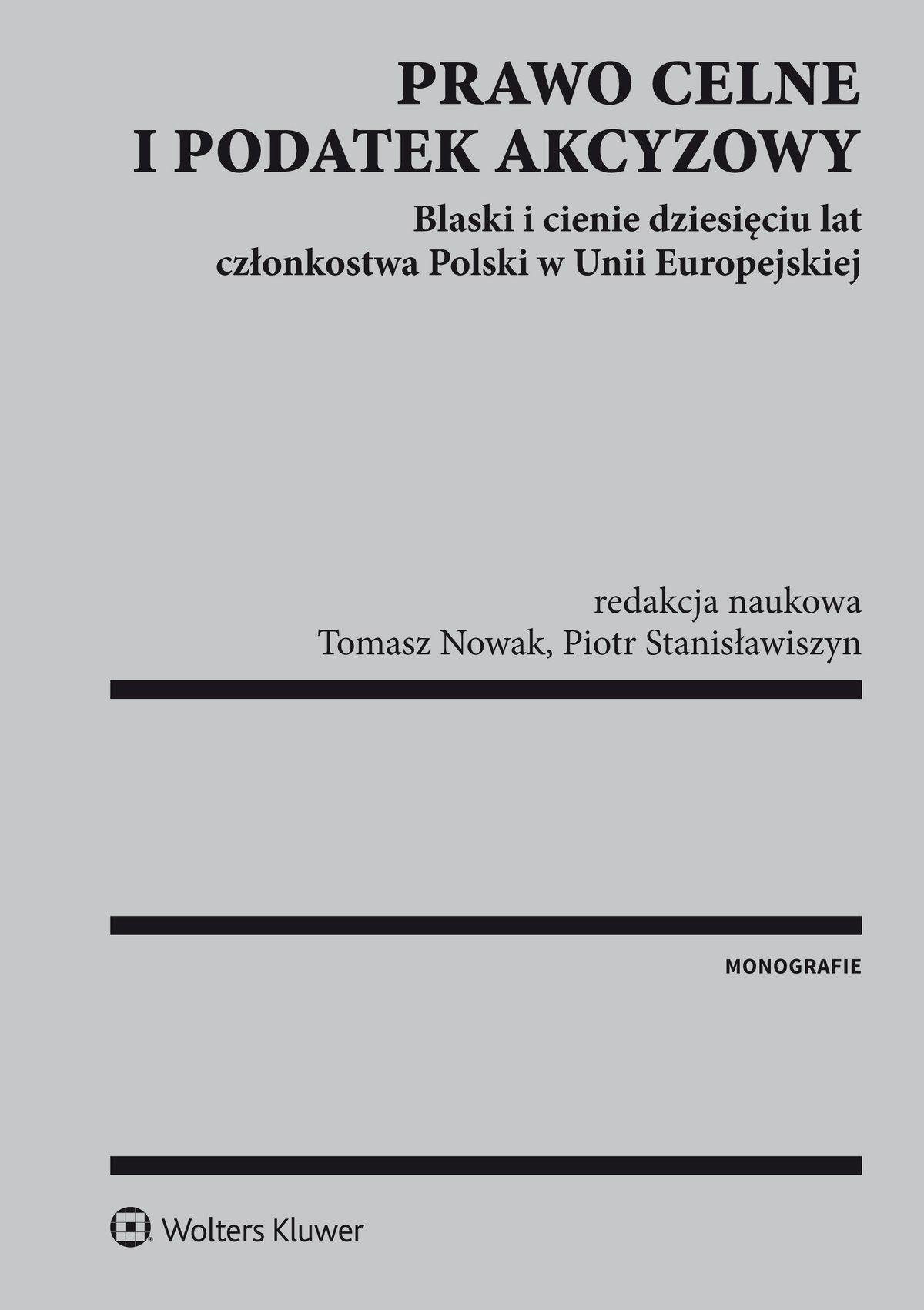 Prawo celne i podatek akcyzowy. Blaski i cienie dziesięciu lat członkostwa Polski w Unii Europejskiej - Ebook (Książka PDF) do pobrania w formacie PDF