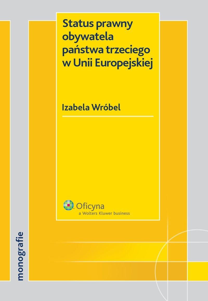 Status prawny obywatela państwa trzeciego w Unii Europejskiej - Ebook (Książka PDF) do pobrania w formacie PDF