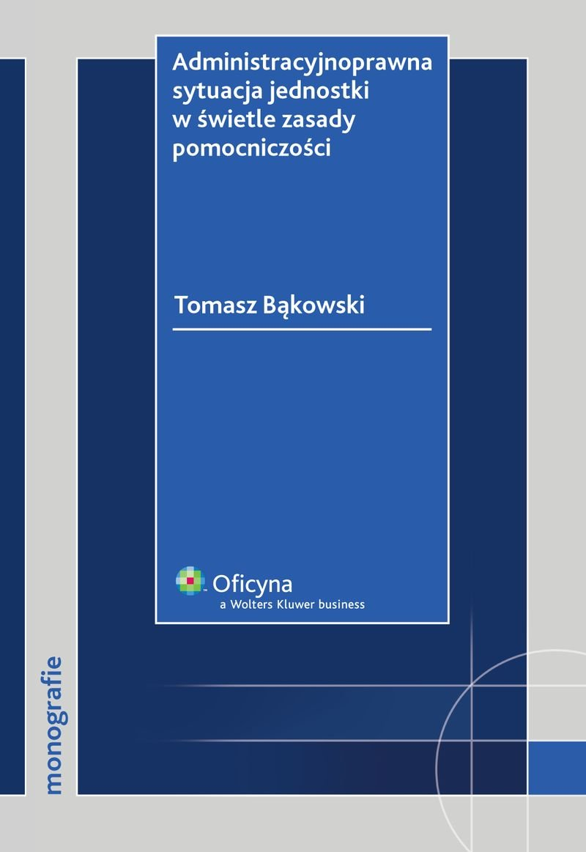 Administracyjnoprawna sytuacja jednostki w świetle zasady pomocniczości - Ebook (Książka PDF) do pobrania w formacie PDF