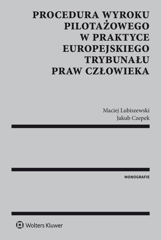 Procedura wyroku pilotażowego w praktyce Europejskiego Trybunału Praw Człowieka - Ebook (Książka PDF) do pobrania w formacie PDF