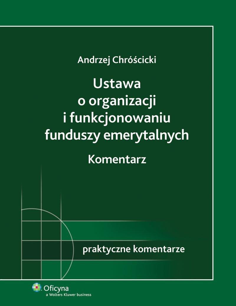 Ustawa o organizacji i funkcjonowaniu funduszy emerytalnych. Komentarz - Ebook (Książka PDF) do pobrania w formacie PDF