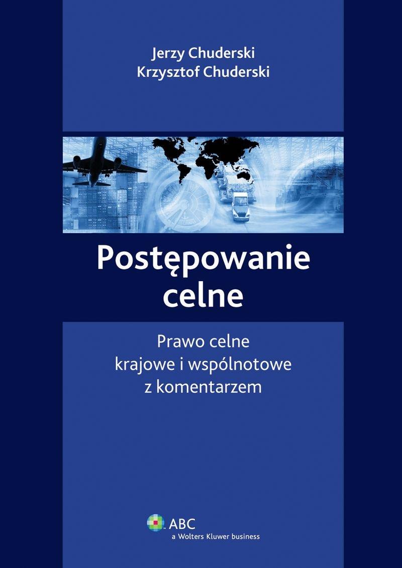 Postępowanie celne. Prawo celne krajowe i wspólnotowe z komentarzem - Ebook (Książka PDF) do pobrania w formacie PDF