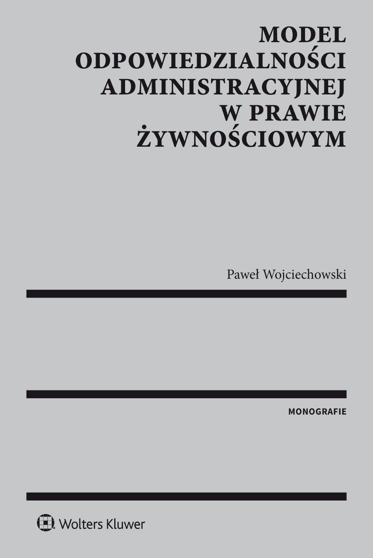 Model odpowiedzialności administracyjnej w prawie żywnościowym - Ebook (Książka PDF) do pobrania w formacie PDF