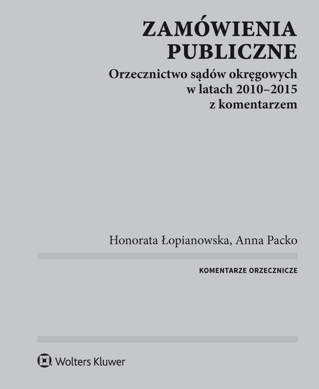 Zamówienia publiczne. Orzecznictwo sądów okręgowych w latach 2010-2015 z komentarzem - Ebook (Książka PDF) do pobrania w formacie PDF