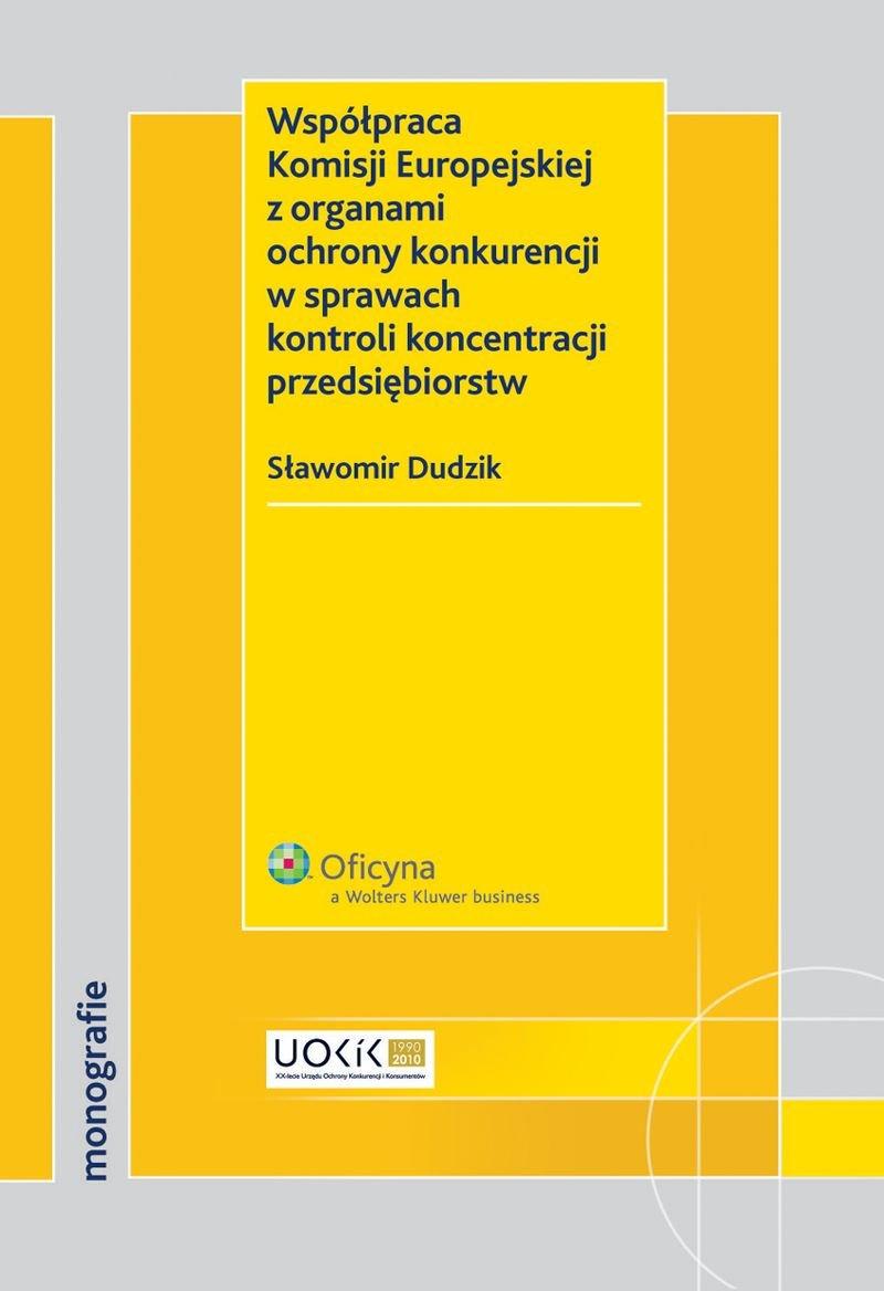 Współpraca Komisji Europejskiej z organami ochrony konkurencji w sprawach kontroli koncentracji przedsiębiorstw - Ebook (Książka PDF) do pobrania w formacie PDF