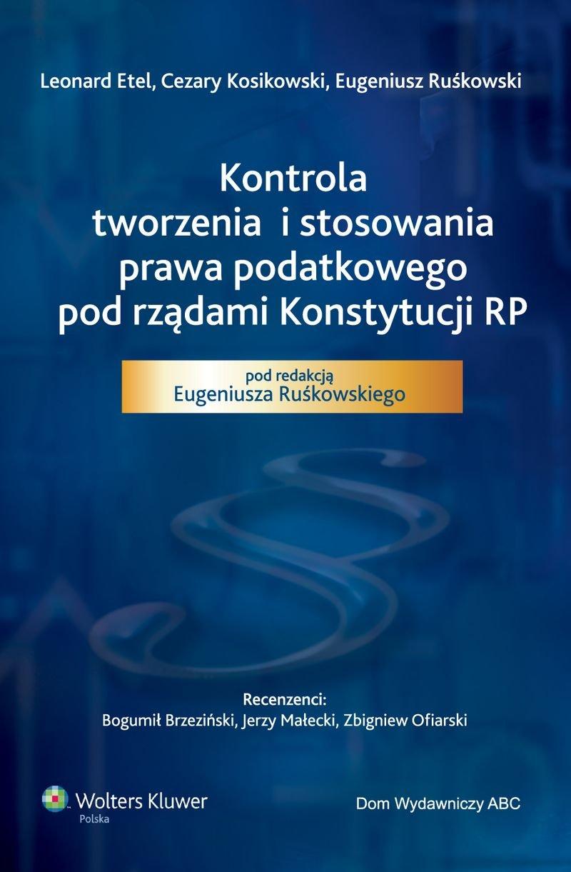 Kontrola tworzenia i stosowania prawa podatkowego pod rządami Konstytucji RP - Ebook (Książka PDF) do pobrania w formacie PDF