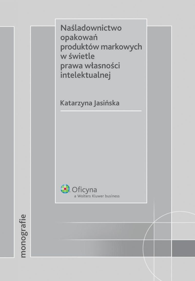 Naśladownictwo opakowań produktów markowych w świetle prawa własności intelektualnej - Ebook (Książka PDF) do pobrania w formacie PDF