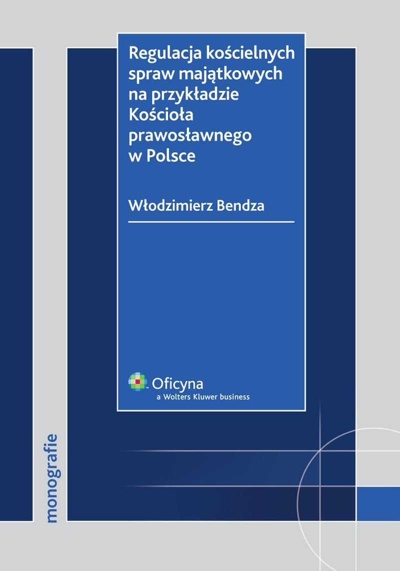 Regulacja kościelnych spraw majątkowych na przykładzie Kościoła prawosławnego w Polsce - Ebook (Książka PDF) do pobrania w formacie PDF