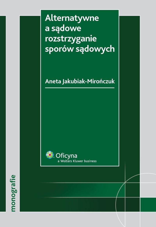 Alternatywne a sądowe rozstrzyganie sporów sądowych - Ebook (Książka PDF) do pobrania w formacie PDF