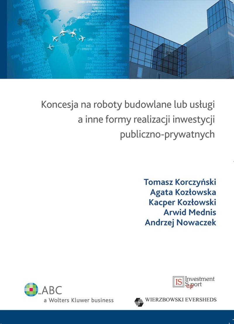 Koncesja na roboty budowlane lub usługi a inne formy realizacji inwestycji publiczno-prywatnych - Ebook (Książka PDF) do pobrania w formacie PDF
