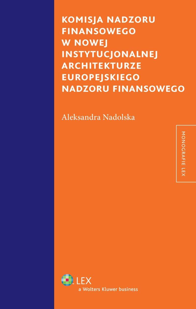 Komisja nadzoru finansowego w nowej instytucjonalnej architekturze europejskiego nadzoru finansowego - Ebook (Książka PDF) do pobrania w formacie PDF