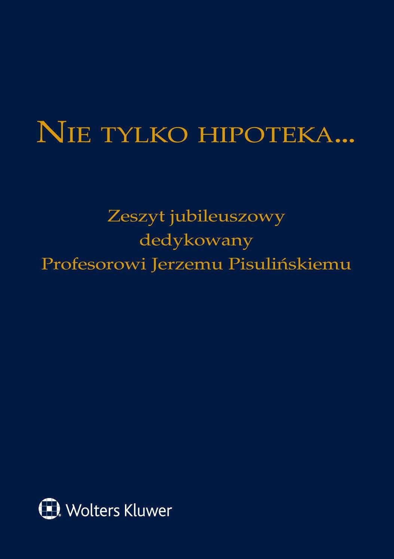 Nie tylko hipoteka... Zeszyt jubileuszowy dedykowany Profesorowi Jerzemu Pisulińskiemu - Ebook (Książka PDF) do pobrania w formacie PDF