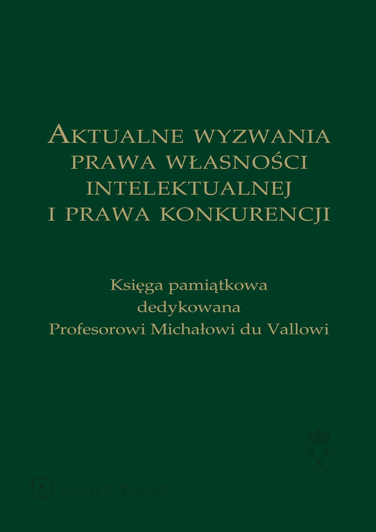 Aktualne wyzwania prawa własności intelektualnej i prawa konkurencji. Księga pamiątkowa dedykowana Profesorowi Michałowi du Vallowi - Ebook (Książka PDF) do pobrania w formacie PDF
