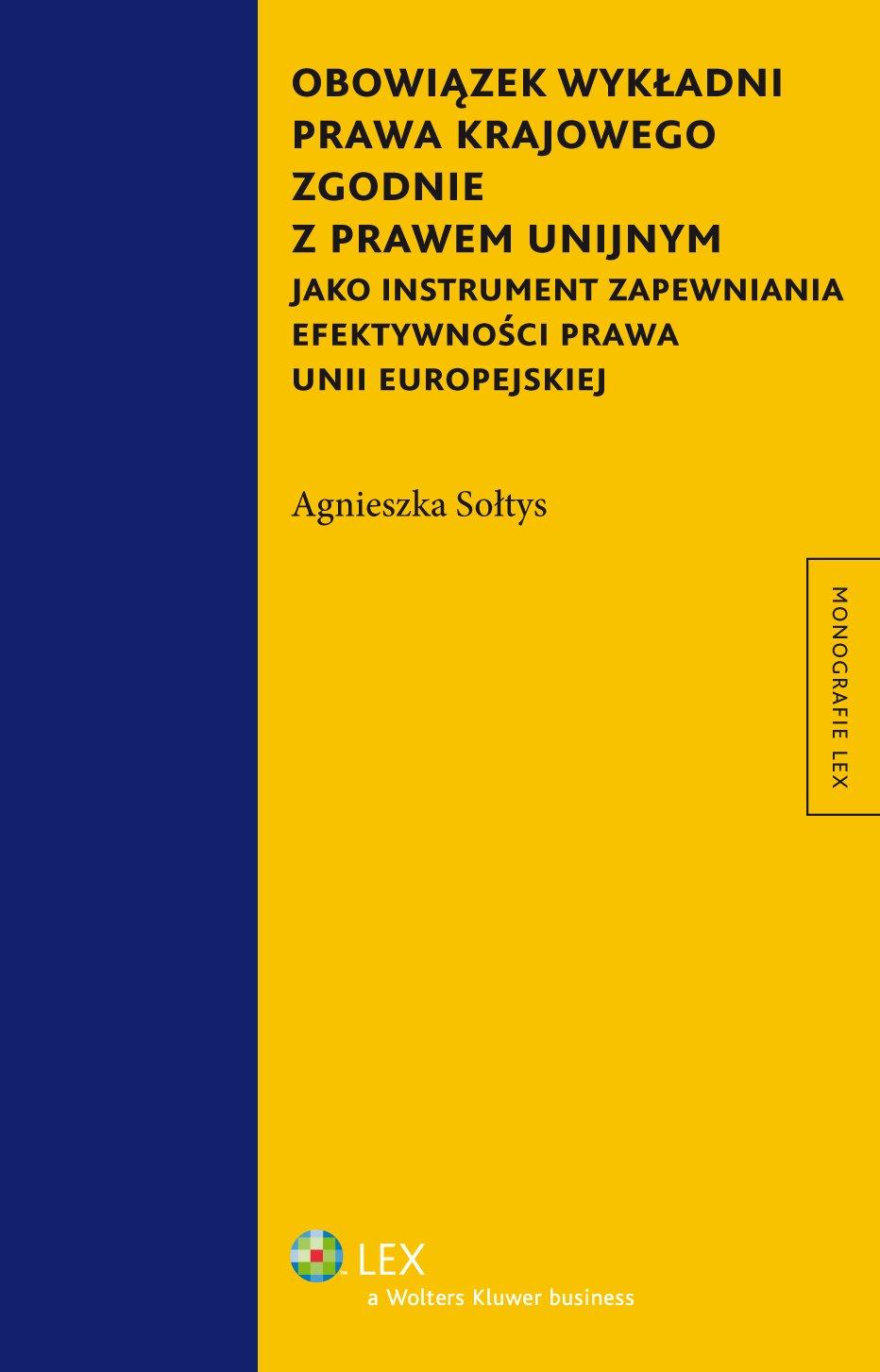 Obowiązek wykładni prawa krajowego zgodnie z prawem unijnym jako instrument zapewniania efektywności prawa Unii Europejskiej - Ebook (Książka PDF) do pobrania w formacie PDF
