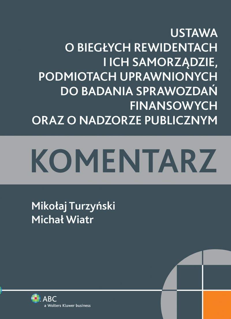 Ustawa o biegłych rewidentach i ich samorządzie, podmiotach uprawnionych do badania sprawozdań finansowych oraz o nadzorze publicznym. Komentarz - Ebook (Książka PDF) do pobrania w formacie PDF