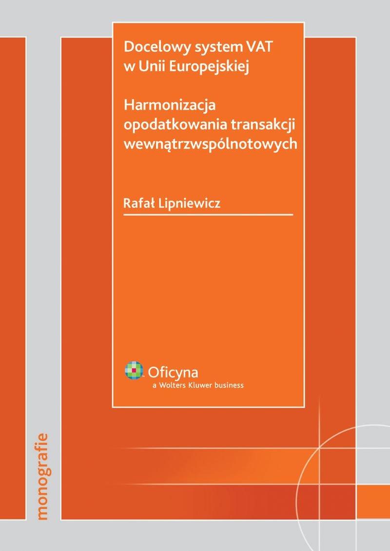 Docelowy system VAT wUnii Europejskiej. Harmonizacja opodatkowania transakcji wewnątrzwspólnotowych - Ebook (Książka PDF) do pobrania w formacie PDF