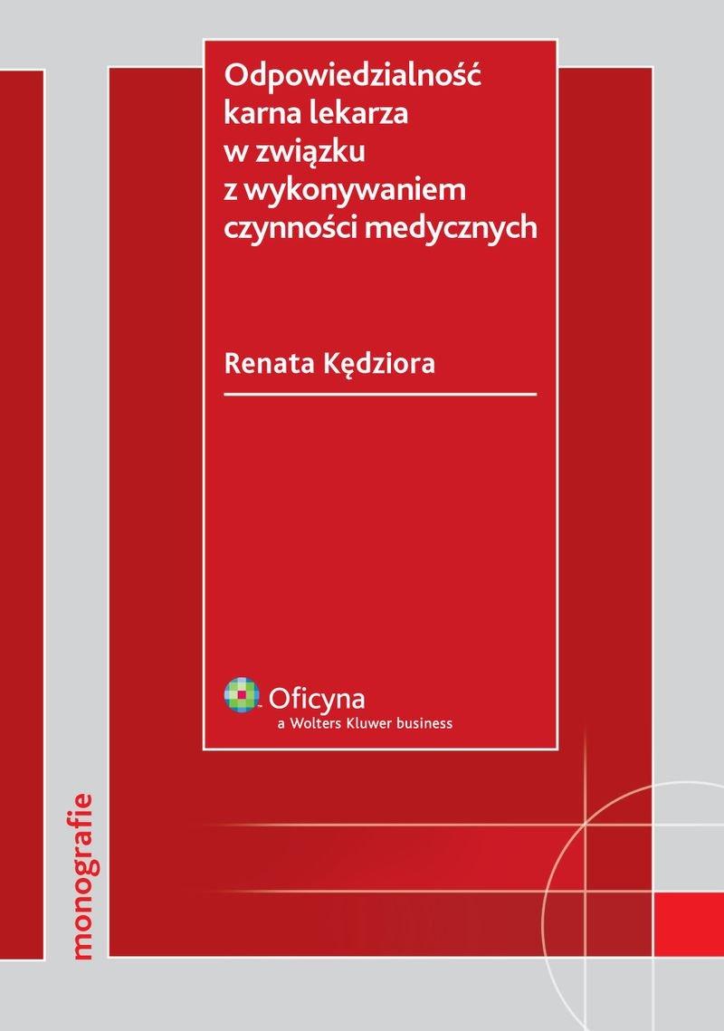 Odpowiedzialność karna lekarza w związku z wykonywaniem czynności medycznych - Ebook (Książka PDF) do pobrania w formacie PDF