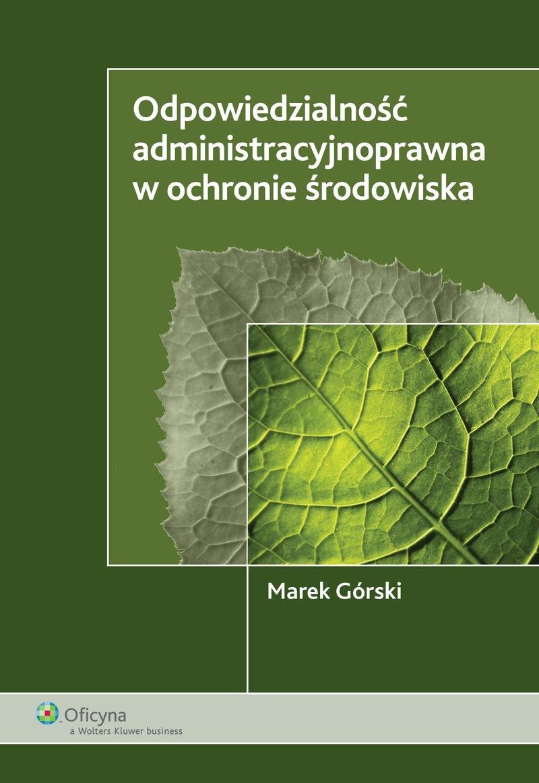 Odpowiedzialność administracyjnoprawna w ochronie środowiska - Ebook (Książka PDF) do pobrania w formacie PDF