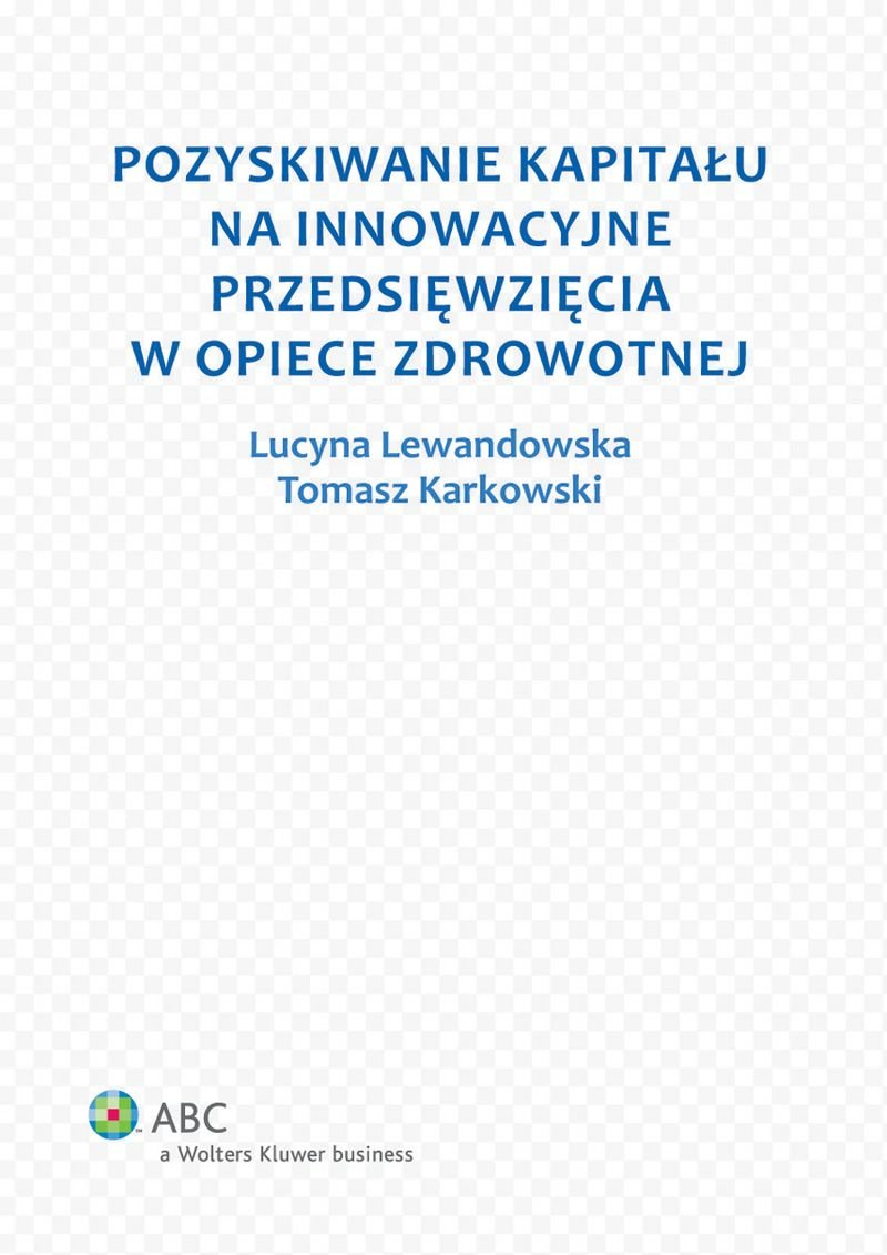Pozyskiwanie kapitału na innowacyjne przedsięwzięcia w opiece zdrowotnej - Ebook (Książka PDF) do pobrania w formacie PDF