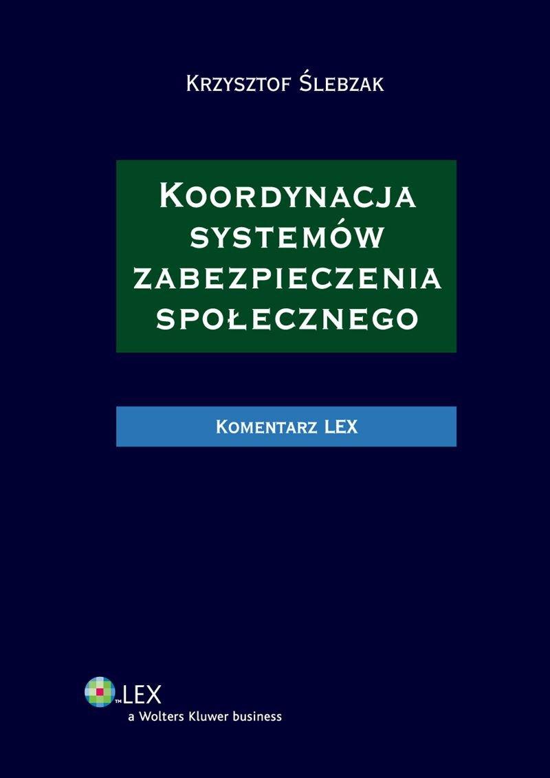 Koordynacja systemów zabezpieczenia społecznego. Komentarz - Ebook (Książka PDF) do pobrania w formacie PDF