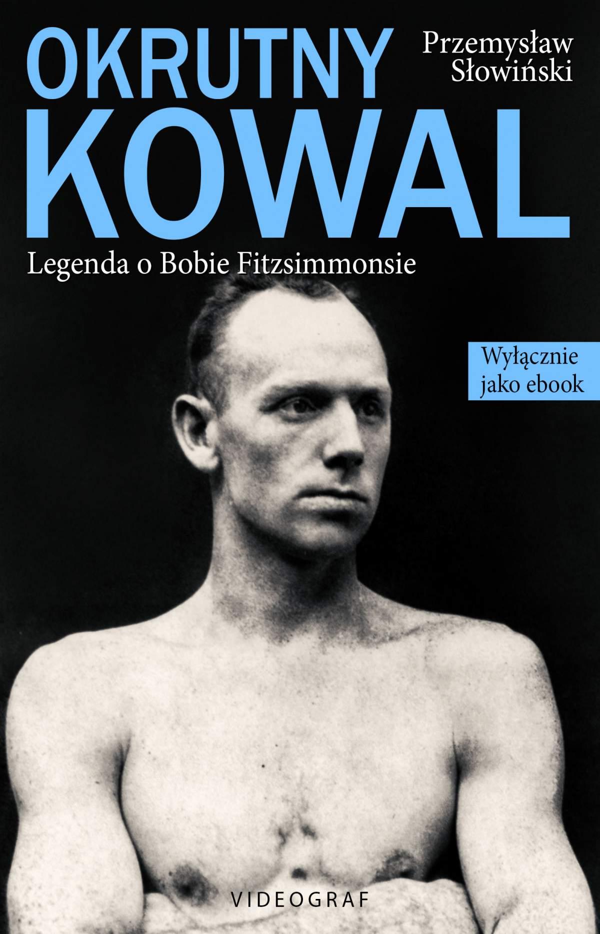 Okrutny Kowal. Legenda o Bobie Fitzsimmonsie - Ebook (Książka EPUB) do pobrania w formacie EPUB