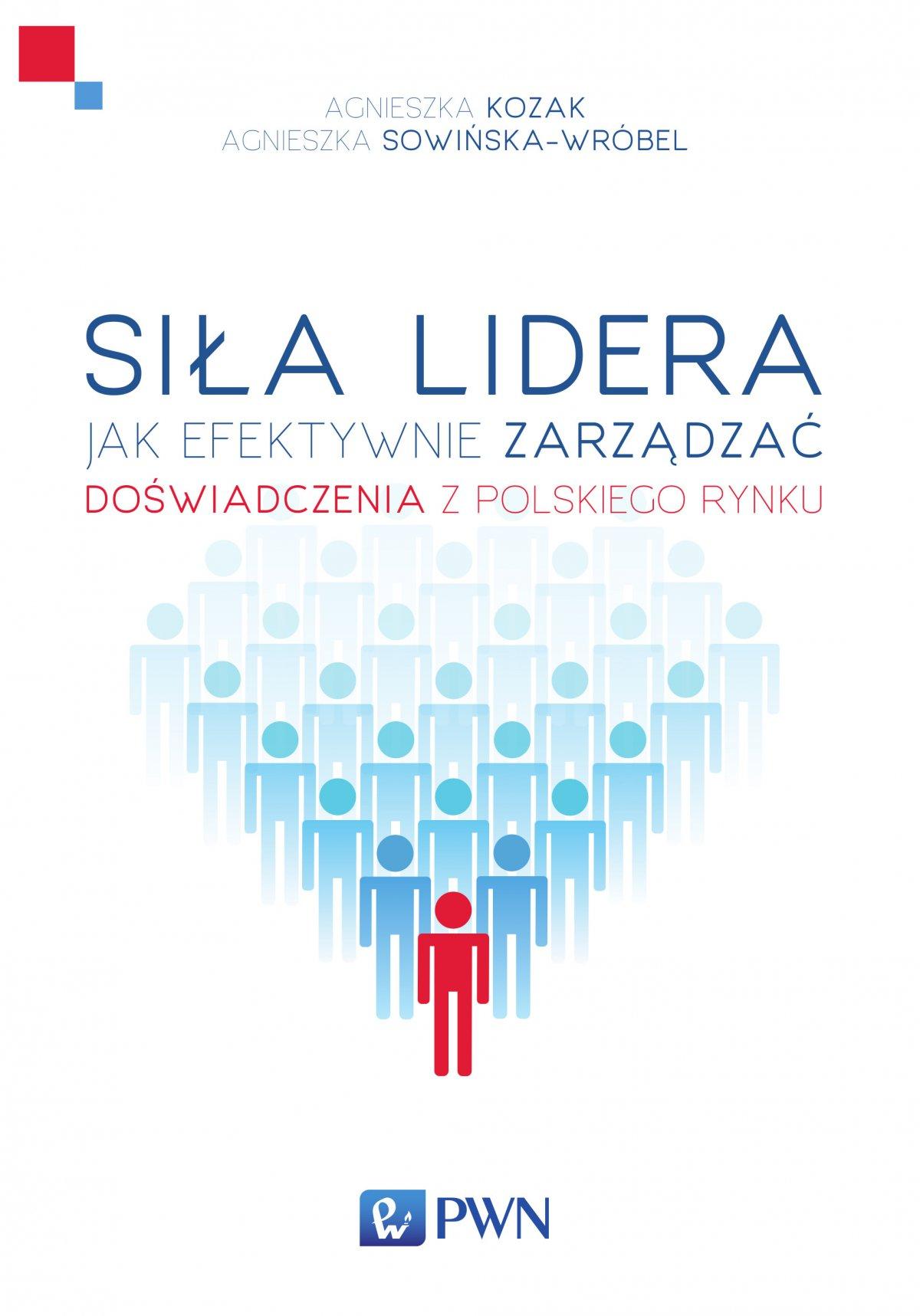 Siła lidera. Jak efektywnie zarządzać. Doświadczenia z polskiego rynku - Ebook (Książka na Kindle) do pobrania w formacie MOBI