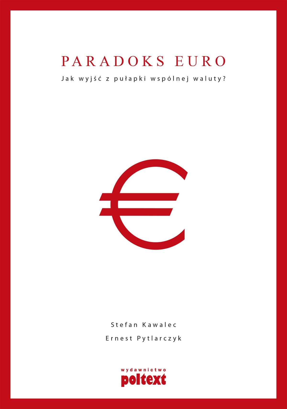 Paradoks euro Jak wyjść z pułapki wspólnej waluty? - Ebook (Książka PDF) do pobrania w formacie PDF