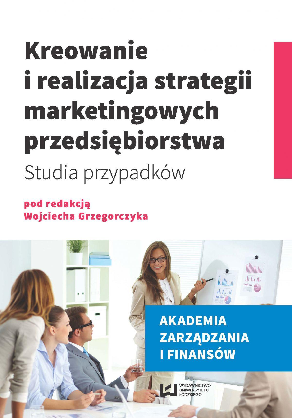 Kreowanie i realizacja strategii marketingowych przedsiębiorstwa. Studia przypadków - Ebook (Książka PDF) do pobrania w formacie PDF