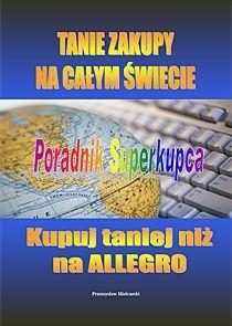 Tanie zakupy na całym świecie. Poradnik superkupca - Ebook (Książka PDF) do pobrania w formacie PDF
