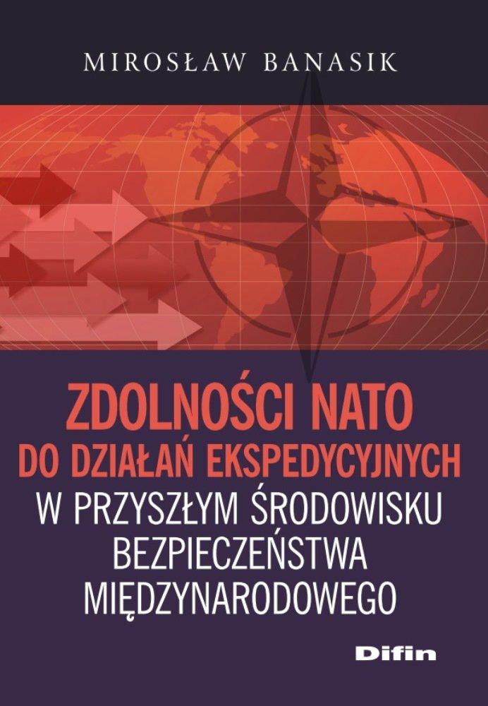 Zdolności NATO do działań ekspedycyjnych w przyszłym środowisku bezpieczeństwa międzynarodowego - Ebook (Książka PDF) do pobrania w formacie PDF