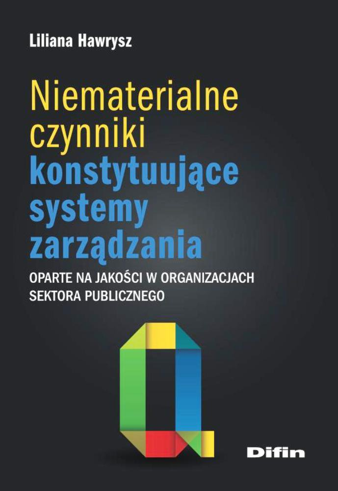 Niematerialne czynniki konstytuujące systemy zarządzania oparte na jakości w organizacjach sektora publicznego - Ebook (Książka PDF) do pobrania w formacie PDF
