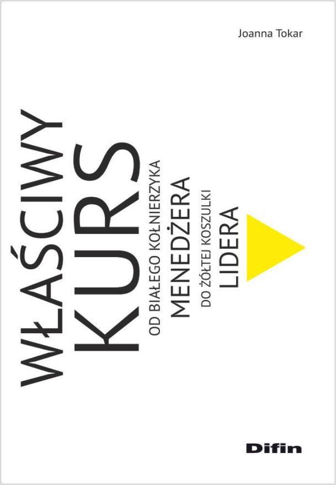 Właściwy kurs. Od białego kołnierzyka menedżera do żółtej koszulki lidera - Ebook (Książka PDF) do pobrania w formacie PDF
