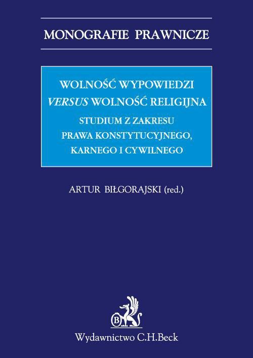 Wolność wypowiedzi versus wolność religijna. Studium z zakresu prawa konstytucyjnego, karnego i cywilnego - Ebook (Książka PDF) do pobrania w formacie PDF