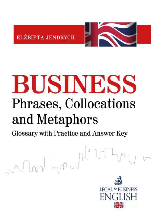 Business Phrases, Collocations and Metaphors. Glossary with Practice and Answer Key - Ebook (Książka PDF) do pobrania w formacie PDF