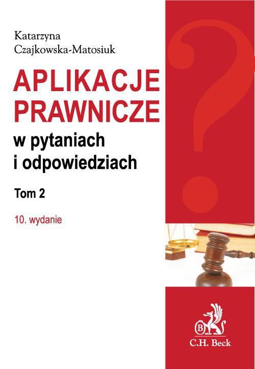 Aplikacje prawnicze w pytaniach i odpowiedziach. Tom 2. Wydanie 10 - Ebook (Książka PDF) do pobrania w formacie PDF