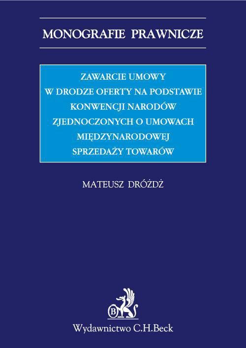Zawarcie umowy w drodze oferty na podstawie Konwencji Narodów Zjednoczonych o umowach międzynarodowych sprzedaży towarów - Ebook (Książka PDF) do pobrania w formacie PDF