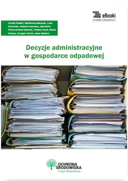 Decyzje administracyjne w gospodarce odpadowej - Ebook (Książka PDF) do pobrania w formacie PDF