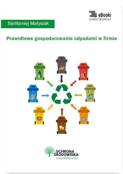 Prawidłowe gospodarowanie odpadami w firmie - Ebook (Książka PDF) do pobrania w formacie PDF