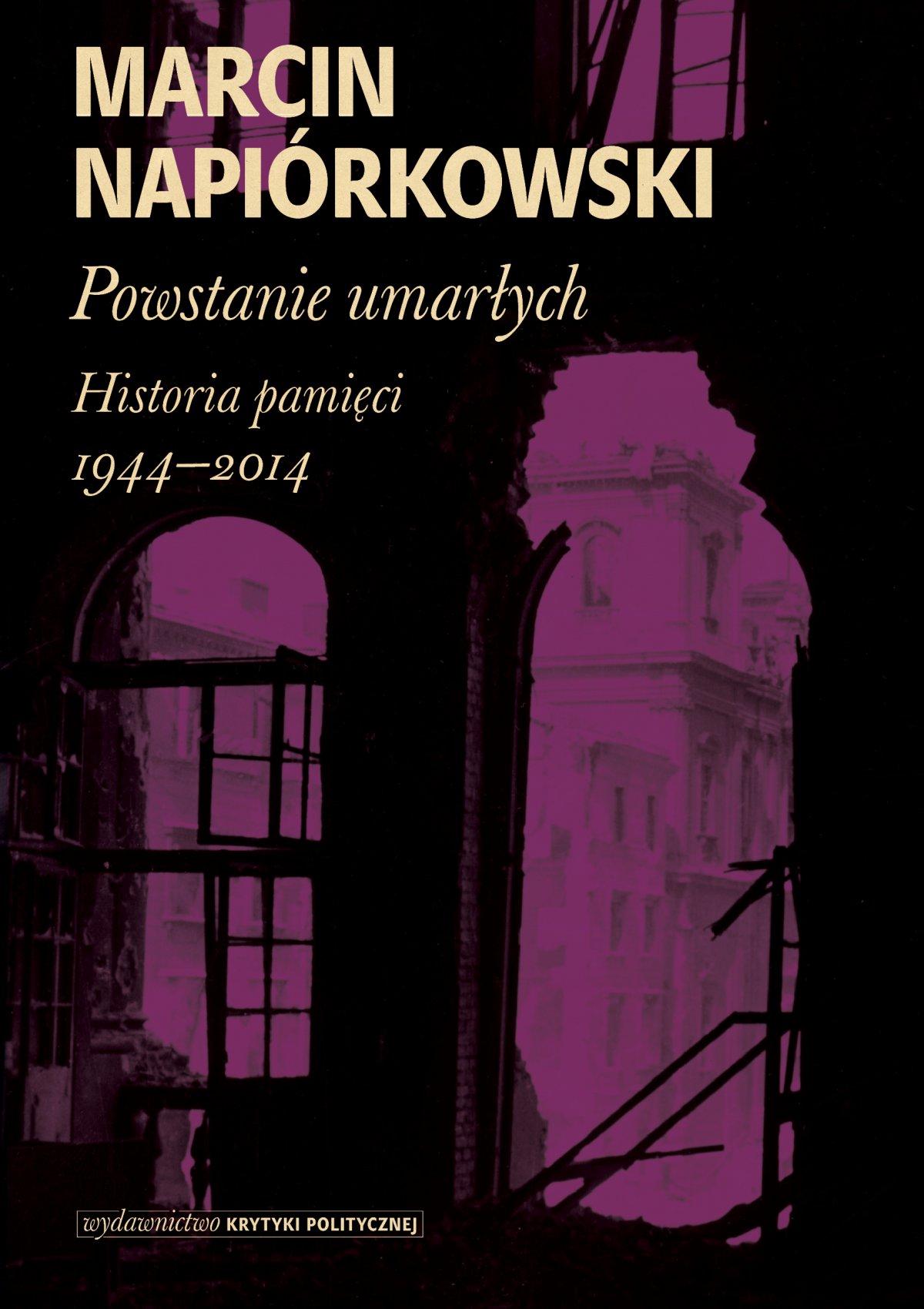 Powstanie umarłych. Historia pamięci 1944-2014 - Ebook (Książka na Kindle) do pobrania w formacie MOBI