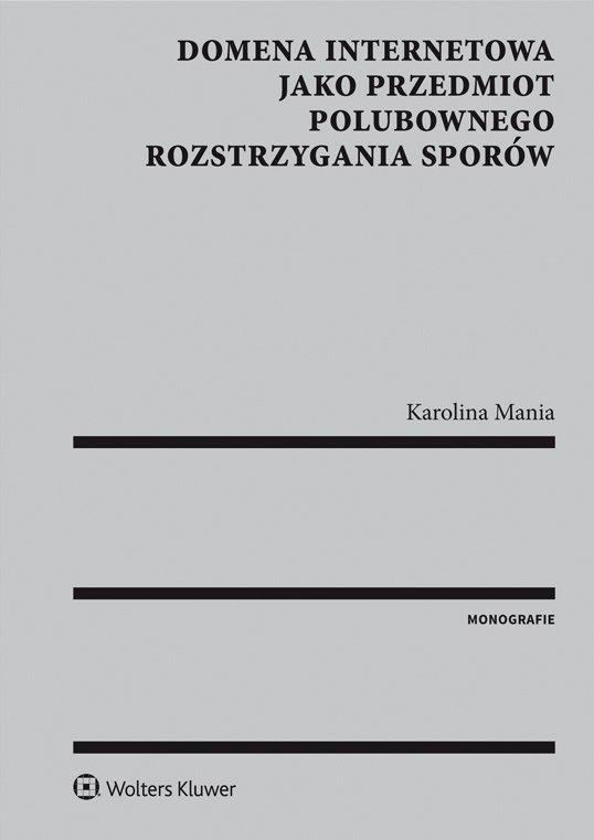 Domena internetowa jako przedmiot polubownego rozstrzygania sporów - Ebook (Książka PDF) do pobrania w formacie PDF