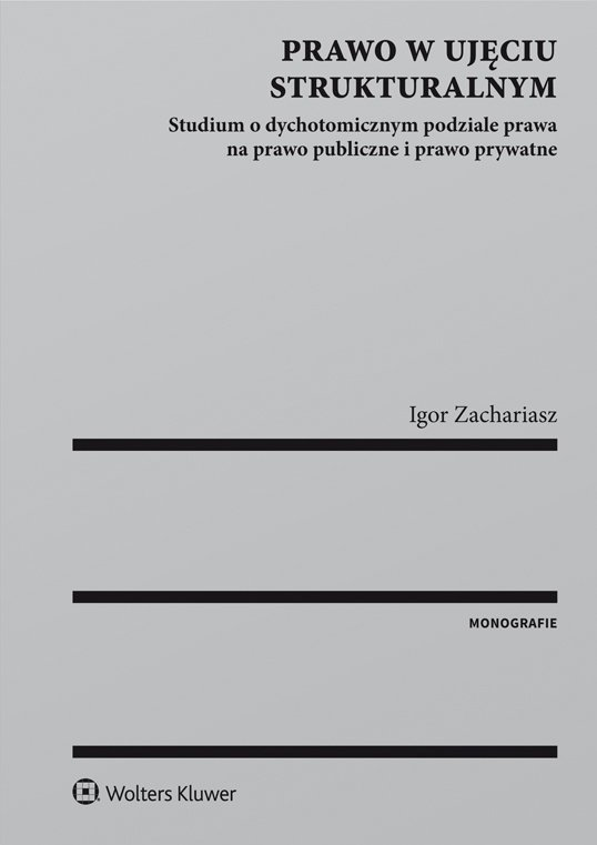 Prawo w ujęciu strukturalnym. Studium o dychotomicznym podziale prawa na prawo publiczne i prawo prywatne - Ebook (Książka PDF) do pobrania w formacie PDF