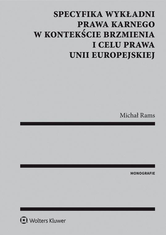 Specyfika wykładni prawa karnego w kontekście brzmienia i celu prawa Unii Europejskiej - Ebook (Książka PDF) do pobrania w formacie PDF