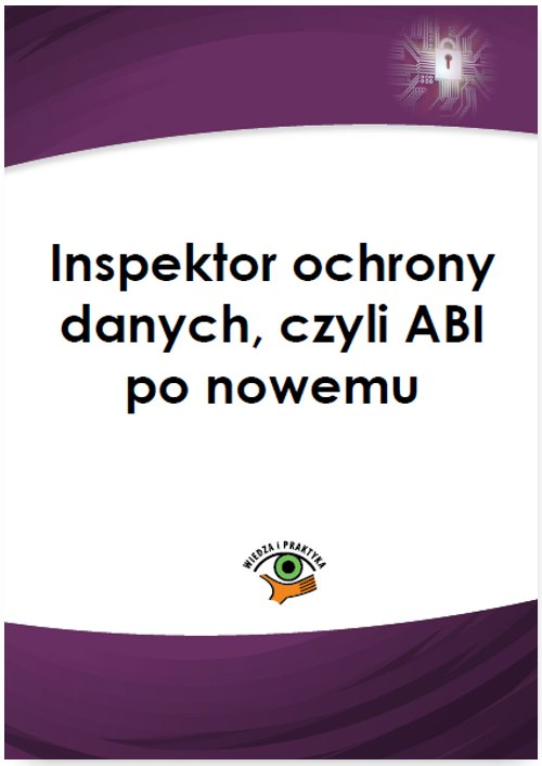 Inspektor ochrony danych, czyli ABI po nowemu - Ebook (Książka PDF) do pobrania w formacie PDF
