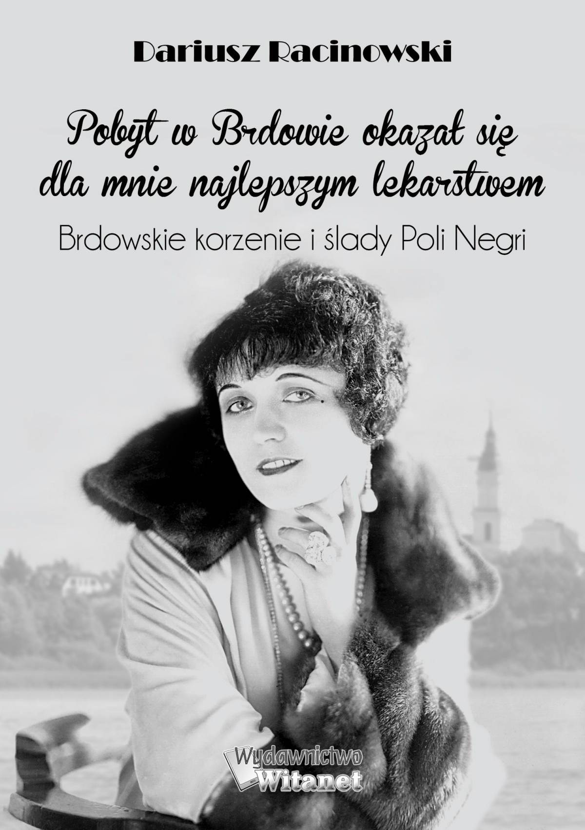 Pobyt w Brdowie okazał się dla mnie najlepszym lekarstwem. Brdowskie korzenie i ślady Poli Negri. - Ebook (Książka na Kindle) do pobrania w formacie MOBI