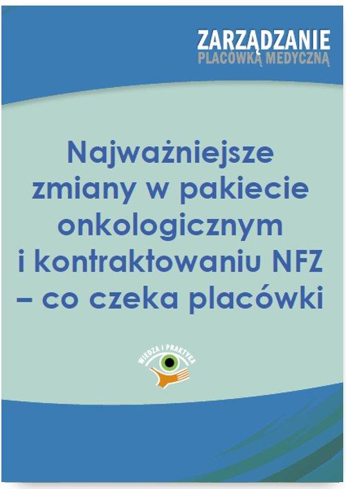 Najważniejsze zmiany w pakiecie onkologicznym i kontraktowaniu NFZ – co czeka placówki - Ebook (Książka PDF) do pobrania w formacie PDF